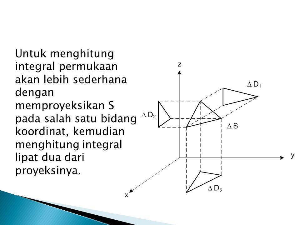 Untuk menghitung integral permukaan akan lebih sederhana dengan memproyeksikan S pada salah satu bidang koordinat, kemudian menghitung integral lipat dua dari proyeksinya.