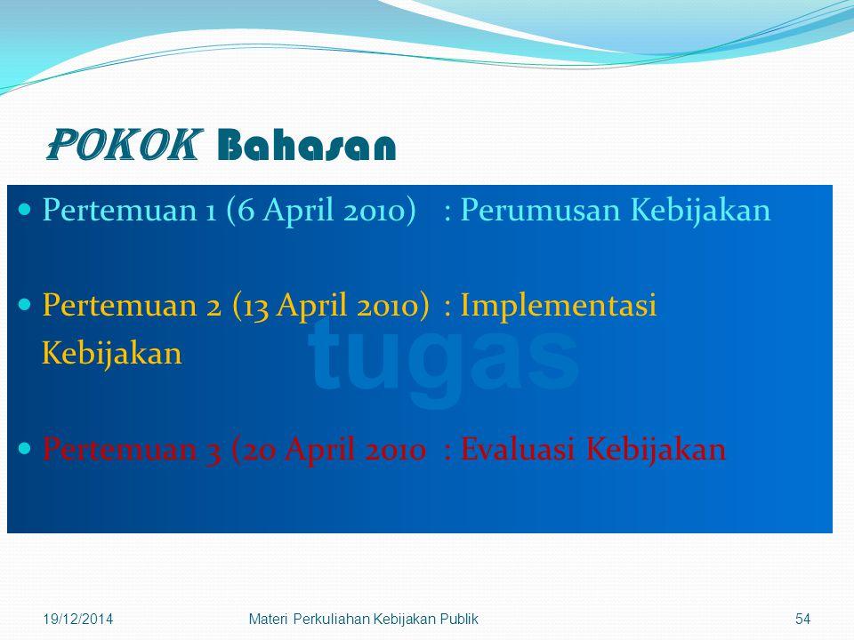 Pokok Bahasan Pertemuan 1 (6 April 2010) : Perumusan Kebijakan