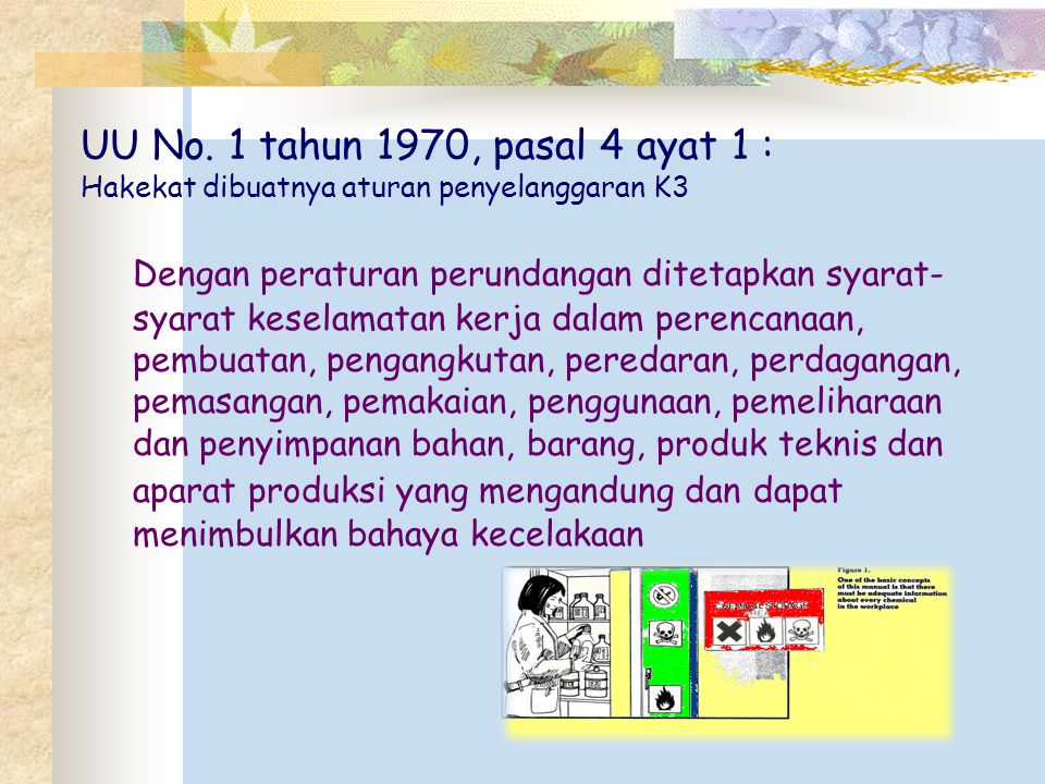 UU No. 1 tahun 1970, pasal 4 ayat 1 : Hakekat dibuatnya aturan penyelanggaran K3