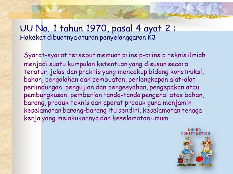 UU No. 1 tahun 1970, pasal 4 ayat 2 : Hakekat dibuatnya aturan penyelanggaran K3