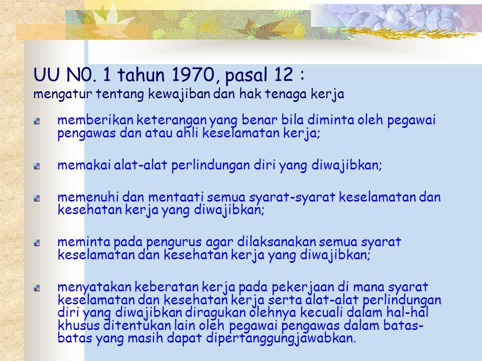 UU N0. 1 tahun 1970, pasal 12 : mengatur tentang kewajiban dan hak tenaga kerja