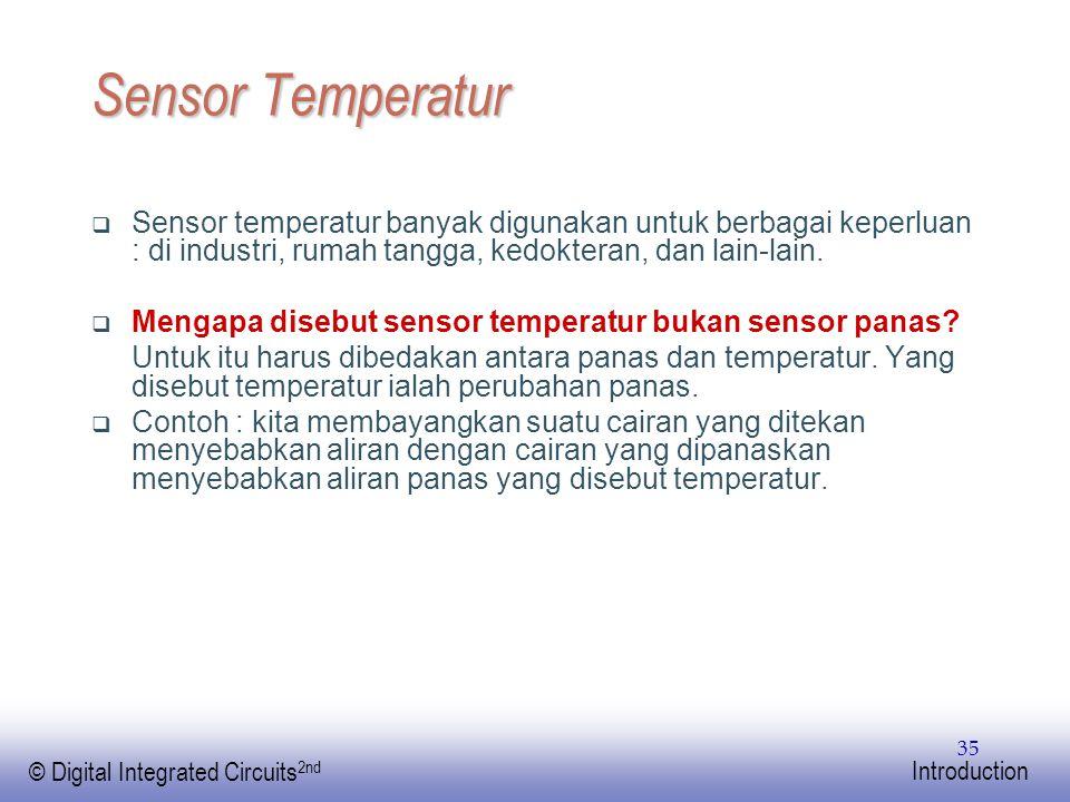 Sensor Temperatur Sensor temperatur banyak digunakan untuk berbagai keperluan : di industri, rumah tangga, kedokteran, dan lain-lain.