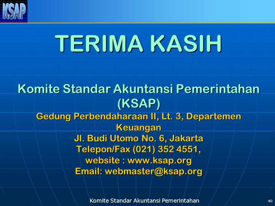 TERIMA KASIH Komite Standar Akuntansi Pemerintahan (KSAP) Gedung Perbendaharaan II, Lt.