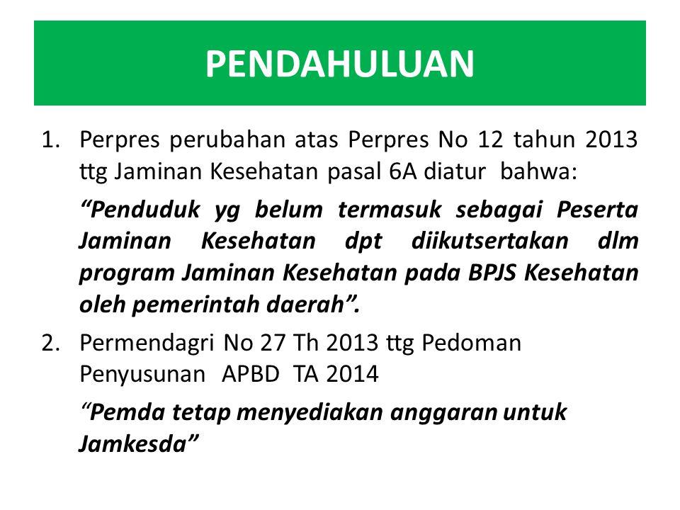 PENDAHULUAN Perpres perubahan atas Perpres No 12 tahun 2013 ttg Jaminan Kesehatan pasal 6A diatur bahwa: