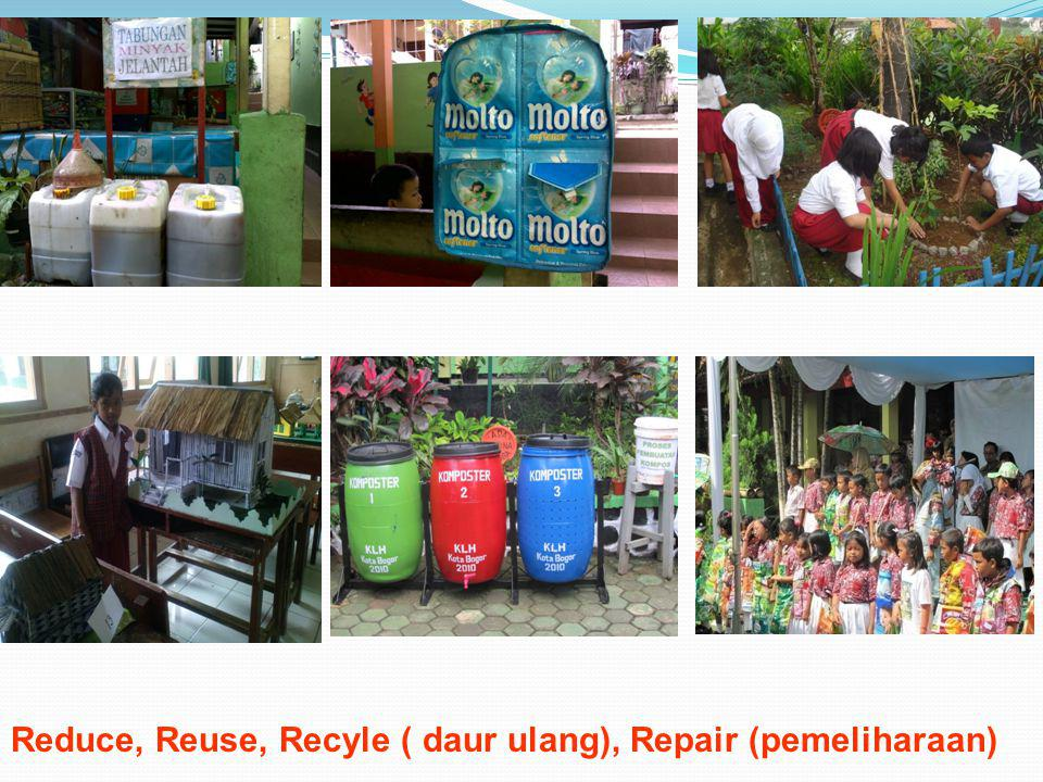 Reduce, Reuse, Recyle ( daur ulang), Repair (pemeliharaan)