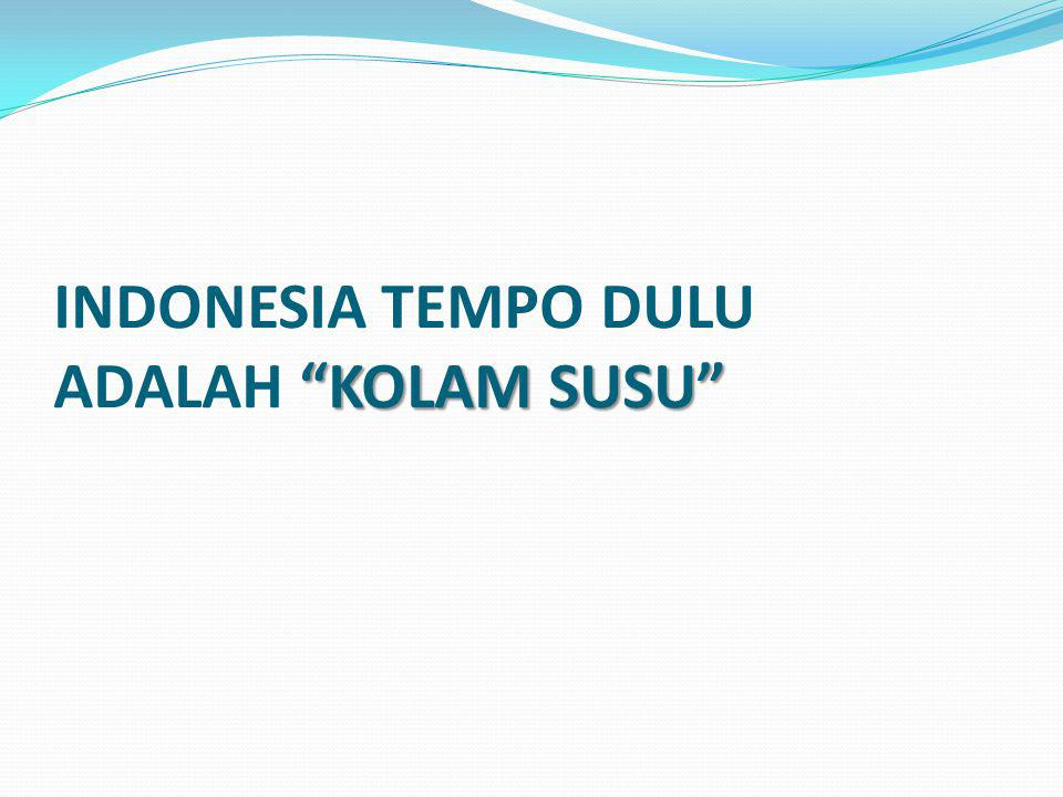 INDONESIA TEMPO DULU ADALAH KOLAM SUSU