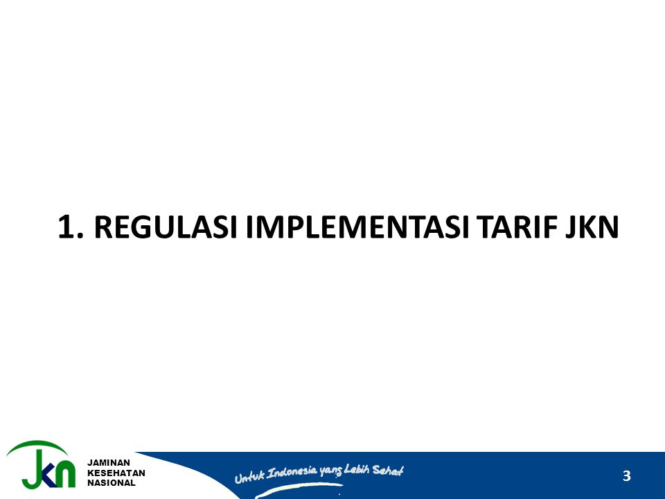 1. REGULASI IMPLEMENTASI TARIF JKN