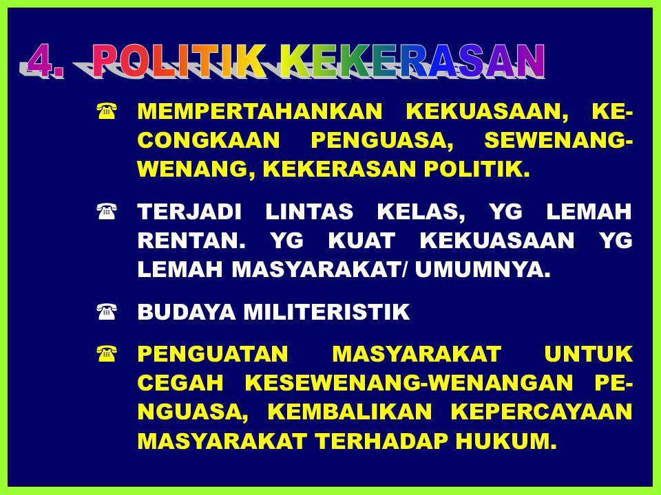 4. POLITIK KEKERASAN  MEMPERTAHANKAN KEKUASAAN, KE-CONGKAAN PENGUASA, SEWENANG-WENANG, KEKERASAN POLITIK.