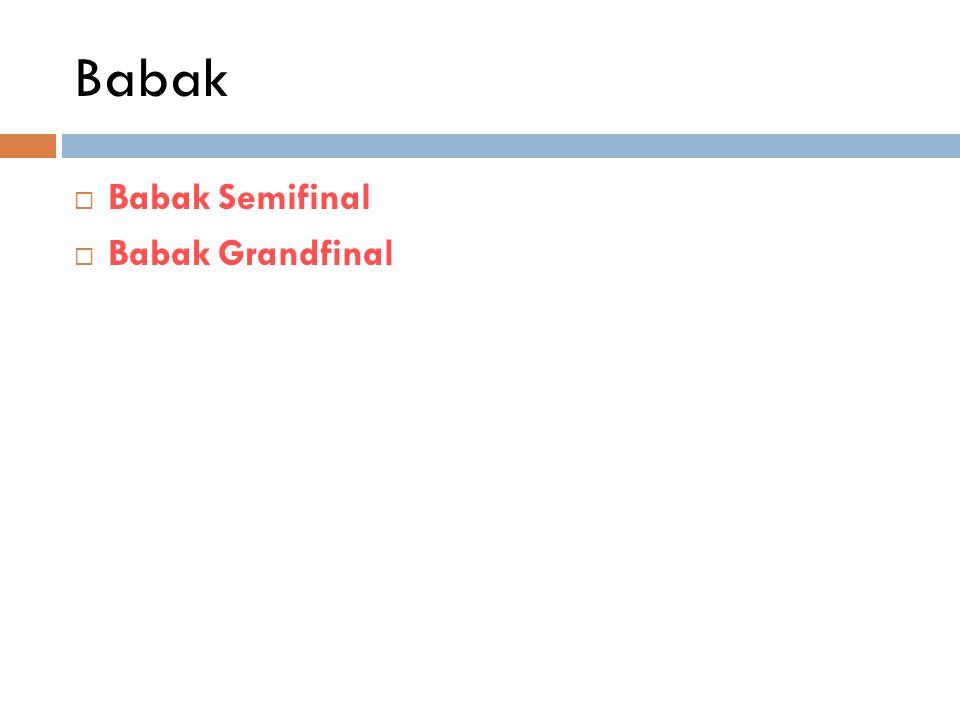 Babak Babak Semifinal Babak Grandfinal