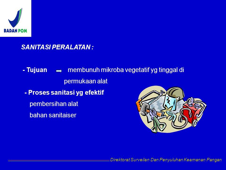 - Tujuan membunuh mikroba vegetatif yg tinggal di permukaan alat