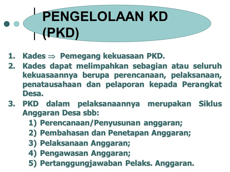 PENGELOLAAN KD (PKD) Kades  Pemegang kekuasaan PKD.