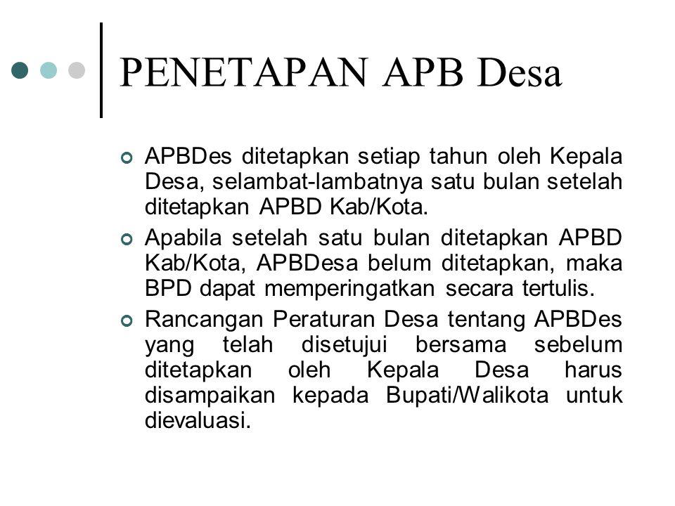 PENETAPAN APB Desa APBDes ditetapkan setiap tahun oleh Kepala Desa, selambat-lambatnya satu bulan setelah ditetapkan APBD Kab/Kota.