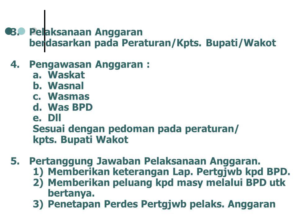 Pelaksanaan Anggaran berdasarkan pada Peraturan/Kpts. Bupati/Wakot. Pengawasan Anggaran : Waskat.