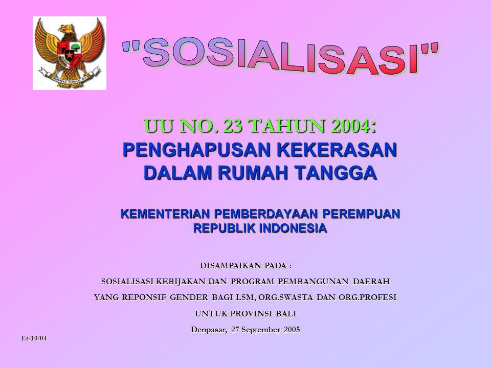 SOSIALISASI UU NO. 23 TAHUN 2004: PENGHAPUSAN KEKERASAN DALAM RUMAH TANGGA KEMENTERIAN PEMBERDAYAAN PEREMPUAN REPUBLIK INDONESIA.