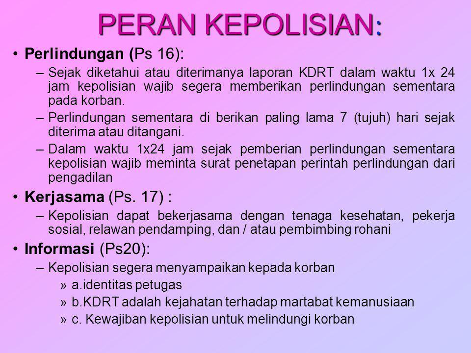 PERAN KEPOLISIAN: Perlindungan (Ps 16): Kerjasama (Ps. 17) :