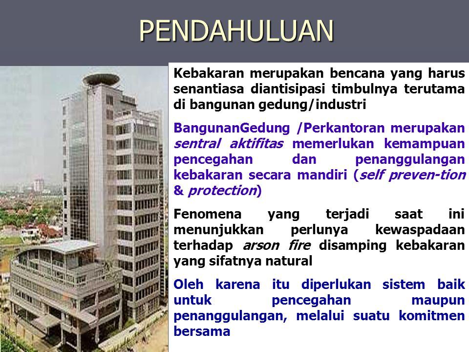 PENDAHULUAN Kebakaran merupakan bencana yang harus senantiasa diantisipasi timbulnya terutama di bangunan gedung/industri.