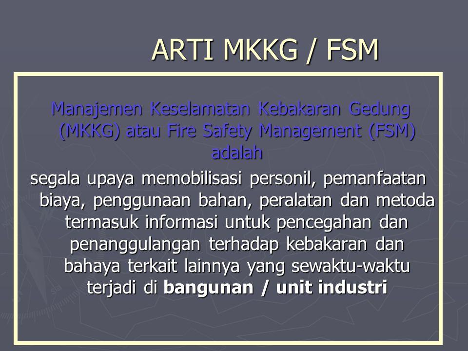 ARTI MKKG / FSM Manajemen Keselamatan Kebakaran Gedung (MKKG) atau Fire Safety Management (FSM) adalah.