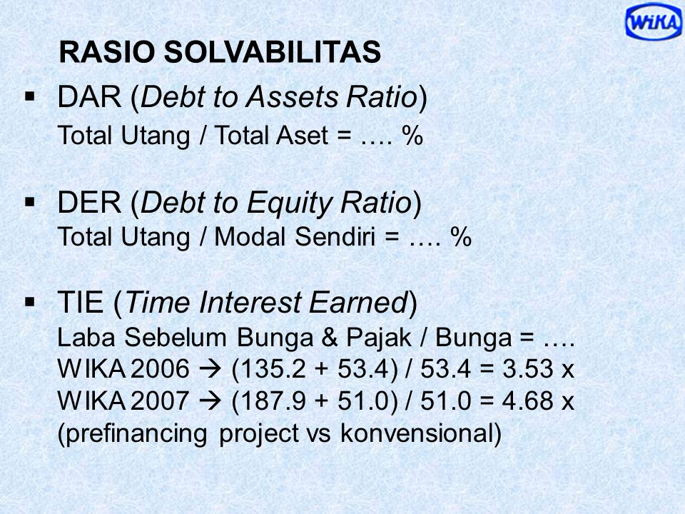 DAR (Debt to Assets Ratio) Total Utang / Total Aset = …. %