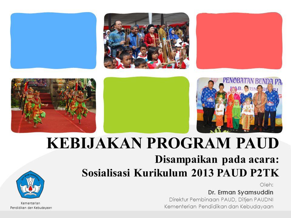 KEBIJAKAN PROGRAM PAUD Disampaikan pada acara: Sosialisasi Kurikulum 2013 PAUD P2TK