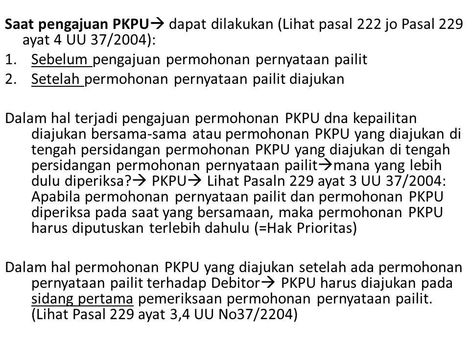 Saat pengajuan PKPU dapat dilakukan (Lihat pasal 222 jo Pasal 229 ayat 4 UU 37/2004):