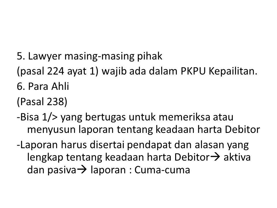 5. Lawyer masing-masing pihak (pasal 224 ayat 1) wajib ada dalam PKPU Kepailitan.