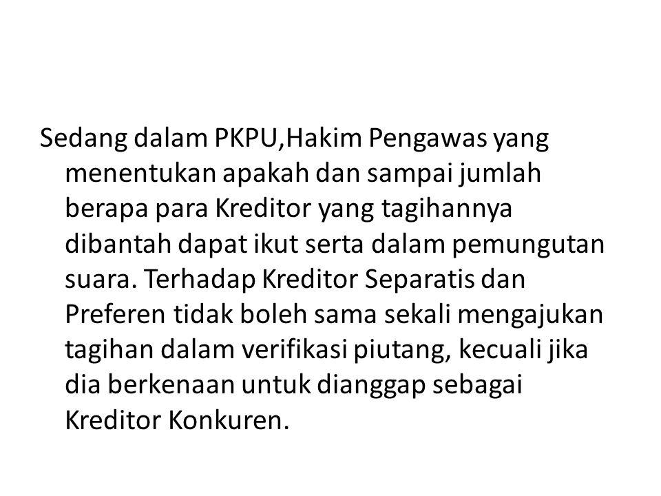 Sedang dalam PKPU,Hakim Pengawas yang menentukan apakah dan sampai jumlah berapa para Kreditor yang tagihannya dibantah dapat ikut serta dalam pemungutan suara.
