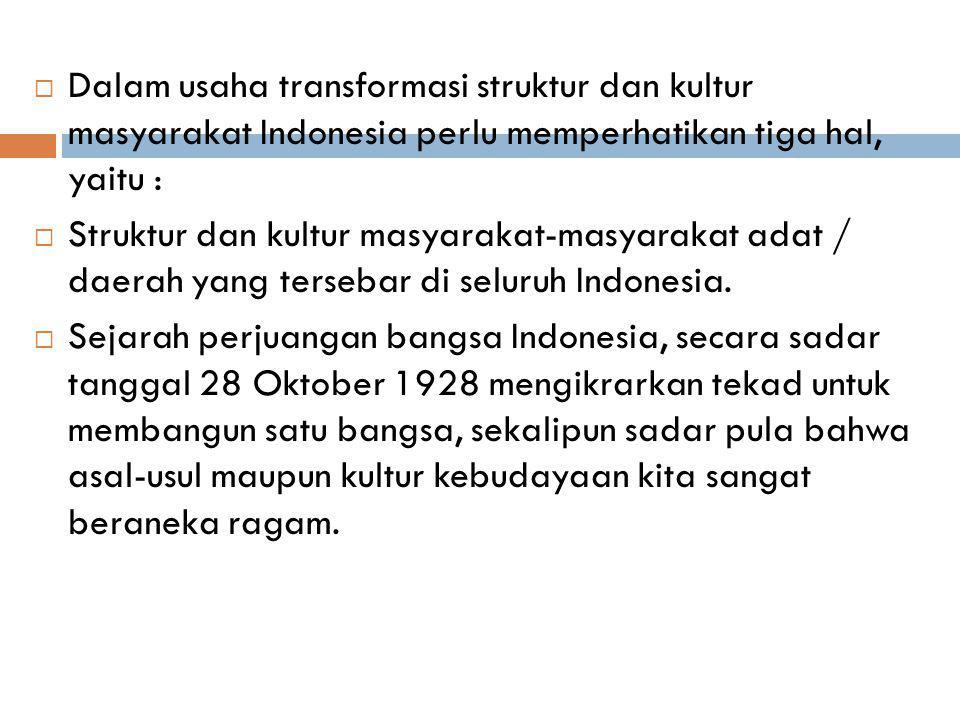 Dalam usaha transformasi struktur dan kultur masyarakat Indonesia perlu memperhatikan tiga hal, yaitu :