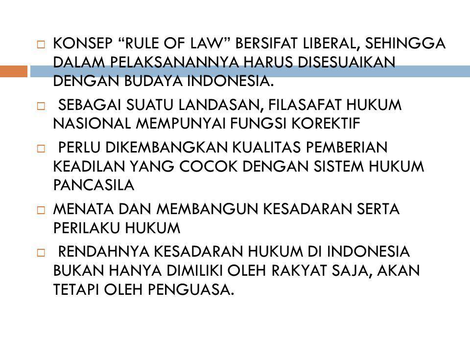 KONSEP RULE OF LAW BERSIFAT LIBERAL, SEHINGGA DALAM PELAKSANANNYA HARUS DISESUAIKAN DENGAN BUDAYA INDONESIA.
