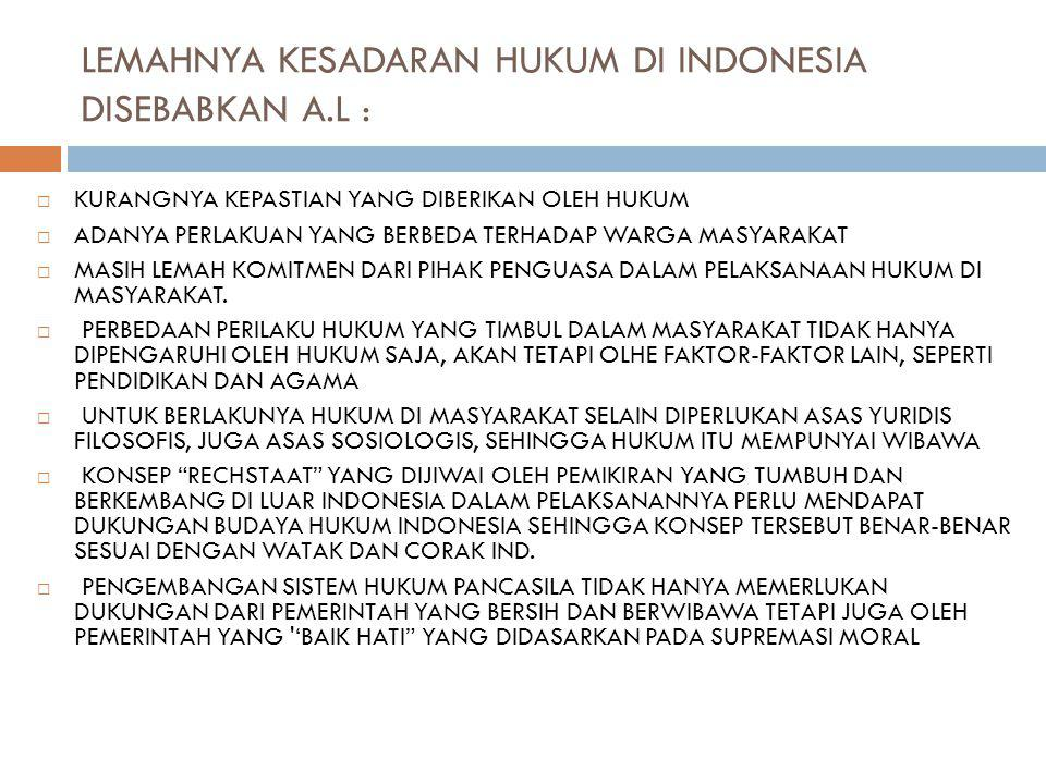 LEMAHNYA KESADARAN HUKUM DI INDONESIA DISEBABKAN A.L :