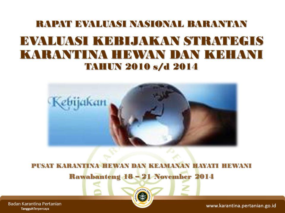 RAPAT EVALUASI NASIONAL BARANTAN EVALUASI KEBIJAKAN STRATEGIS KARANTINA HEWAN DAN KEHANI TAHUN 2010 s/d 2014