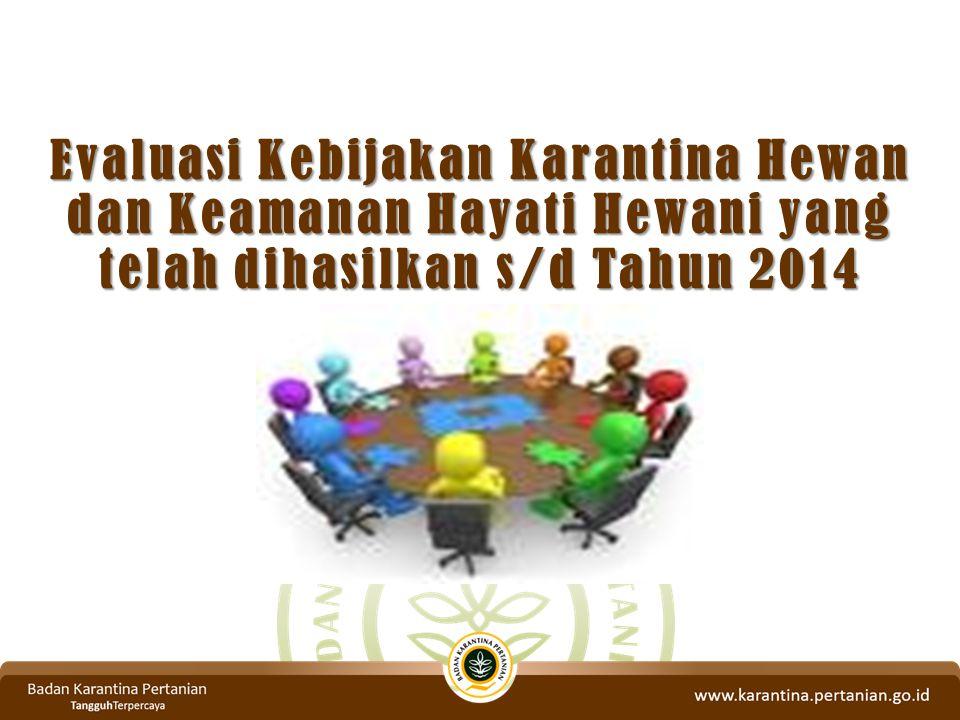 Evaluasi Kebijakan Karantina Hewan dan Keamanan Hayati Hewani yang telah dihasilkan s/d Tahun 2014