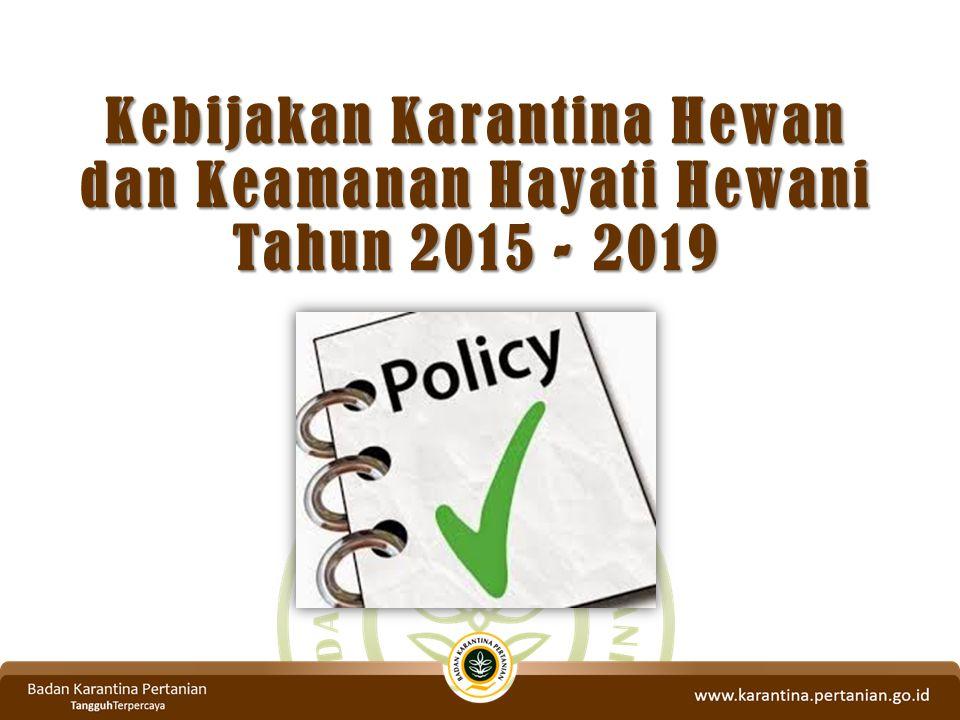 Kebijakan Karantina Hewan dan Keamanan Hayati Hewani Tahun 2015 - 2019