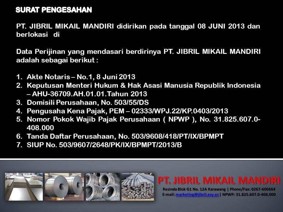 SURAT PENGESAHAN PT. JIBRIL MIKAIL MANDIRI didirikan pada tanggal 08 JUNI 2013 dan berlokasi di RESINDA BLOK G1 No. 12A Teluk Jambe Timur – Karawang.