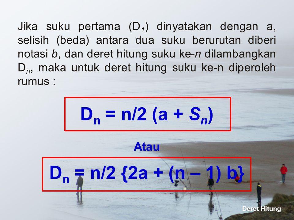 Dn = n/2 (a + Sn) Atau Dn = n/2 {2a + (n – 1) b}
