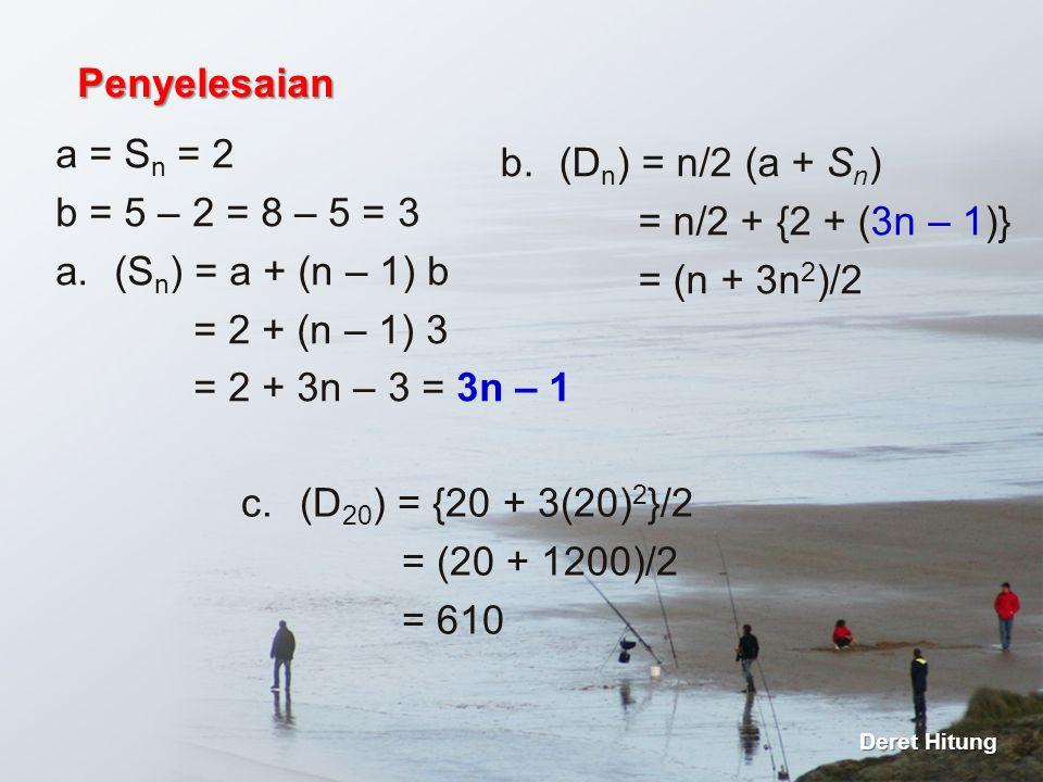 Penyelesaian a = Sn = 2 (Dn) = n/2 (a + Sn) b = 5 – 2 = 8 – 5 = 3