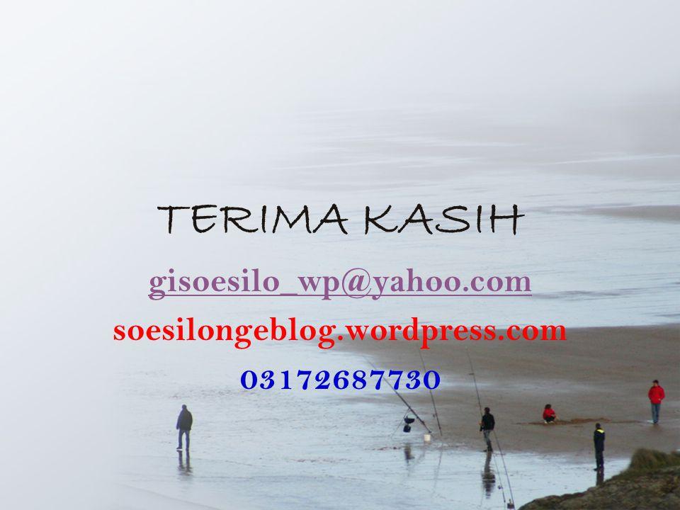 TERIMA KASIH gisoesilo_wp@yahoo.com soesilongeblog.wordpress.com