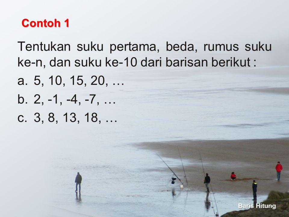 Contoh 1 Tentukan suku pertama, beda, rumus suku ke-n, dan suku ke-10 dari barisan berikut : 5, 10, 15, 20, …
