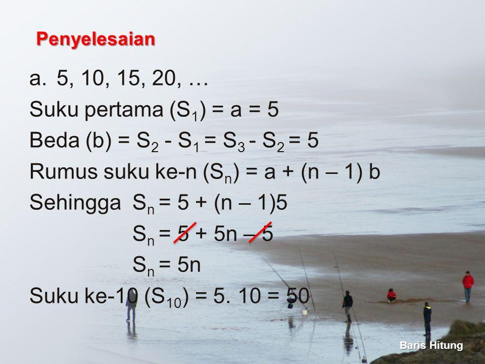 Rumus suku ke-n (Sn) = a + (n – 1) b Sehingga Sn = 5 + (n – 1)5