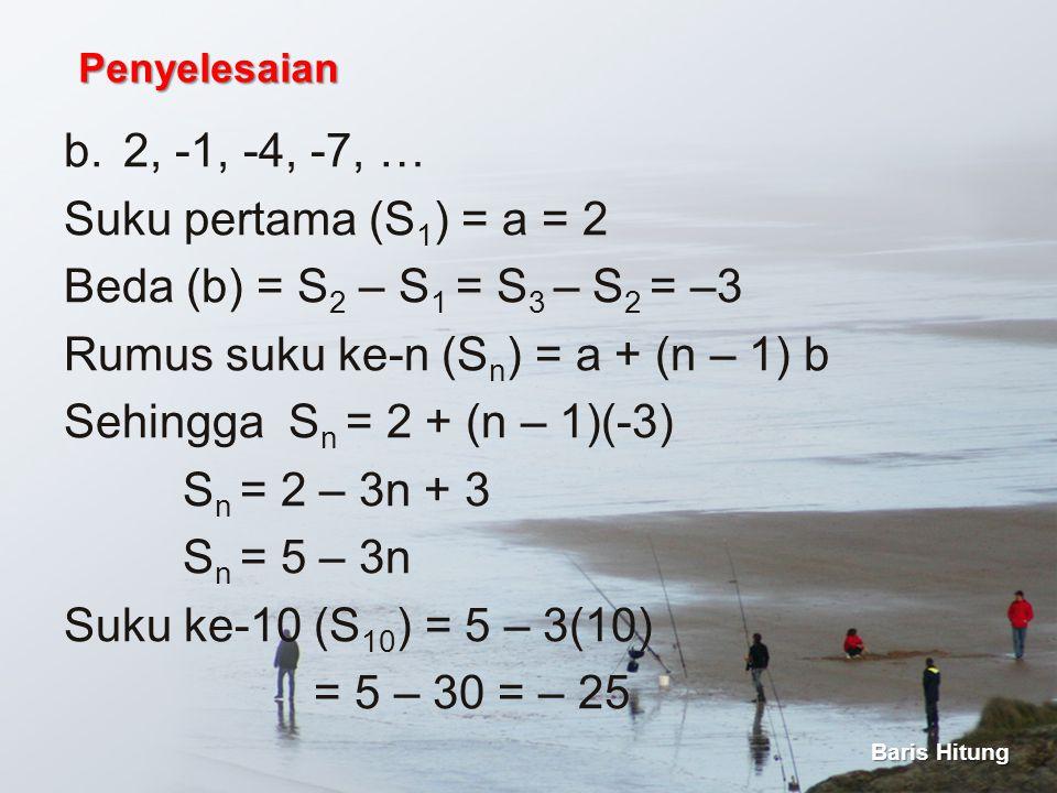 Rumus suku ke-n (Sn) = a + (n – 1) b Sehingga Sn = 2 + (n – 1)(-3)