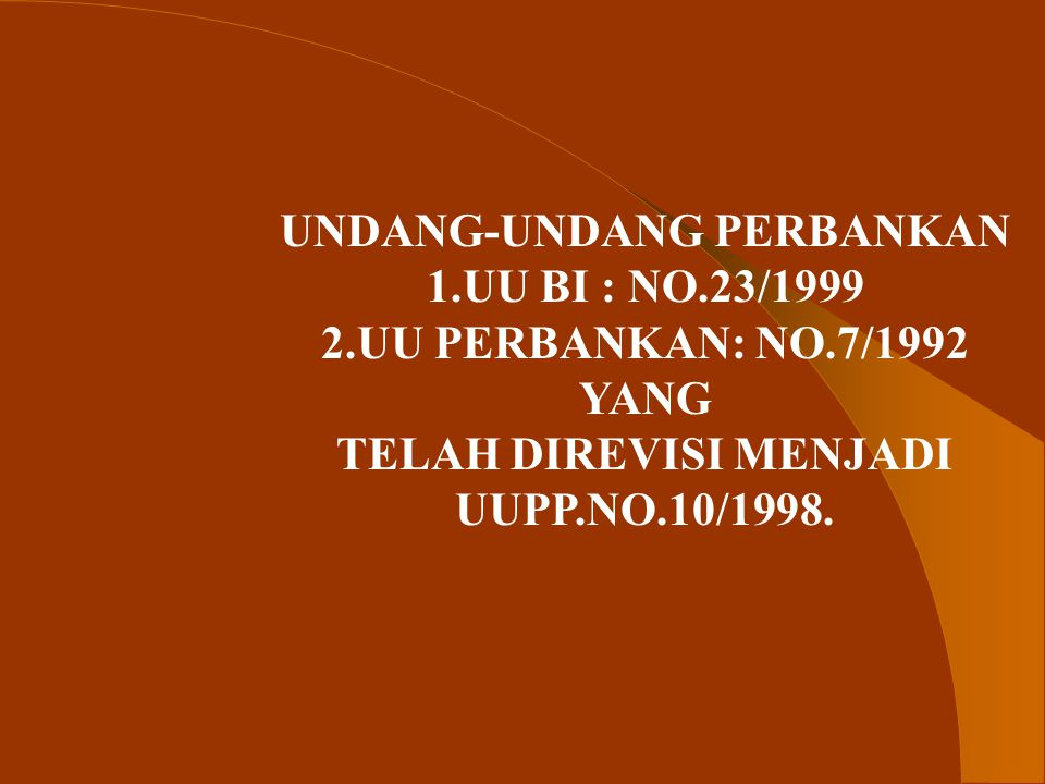 UNDANG-UNDANG PERBANKAN TELAH DIREVISI MENJADI UUPP.NO.10/1998.