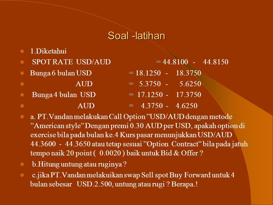 Soal -latihan 1.Diketahui SPOT RATE USD/AUD = 44.8100 - 44.8150