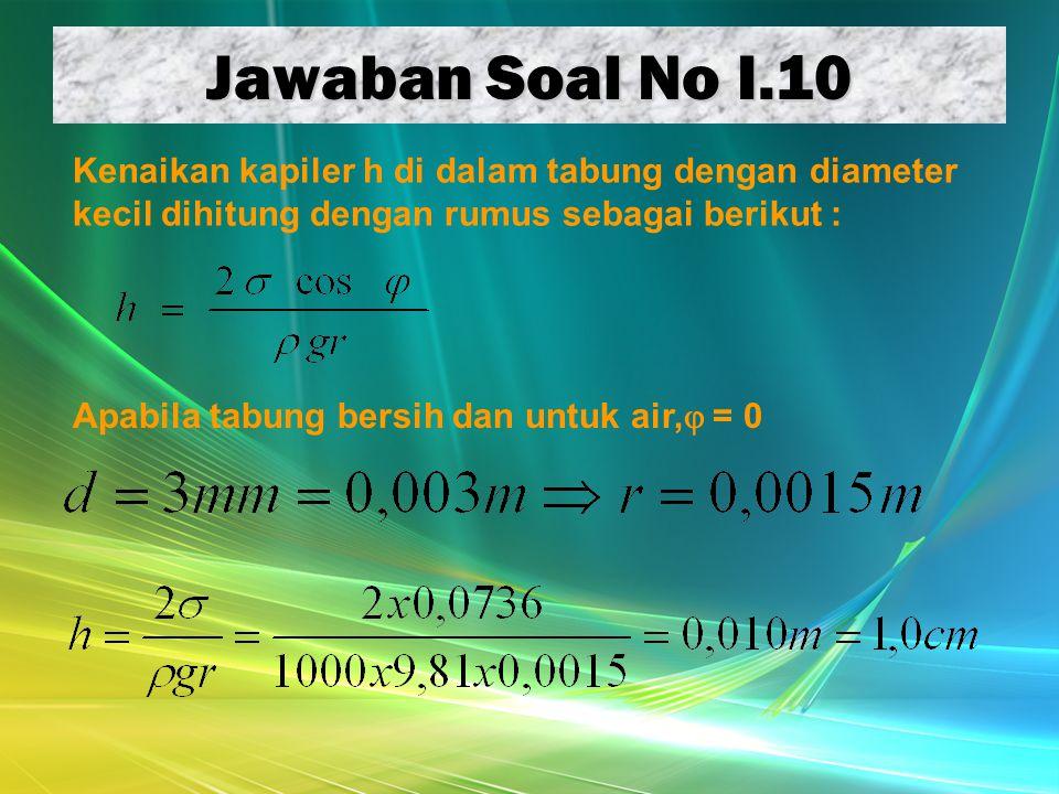 Jawaban Soal No I.10 Kenaikan kapiler h di dalam tabung dengan diameter kecil dihitung dengan rumus sebagai berikut :