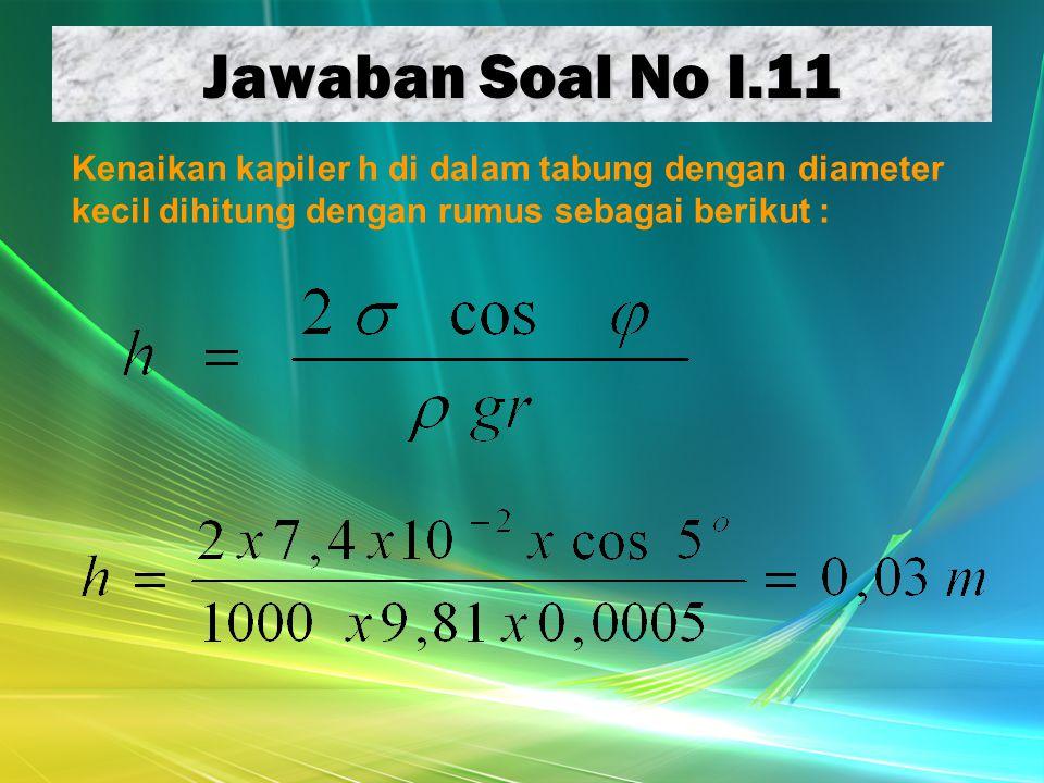 Jawaban Soal No I.11 Kenaikan kapiler h di dalam tabung dengan diameter kecil dihitung dengan rumus sebagai berikut :