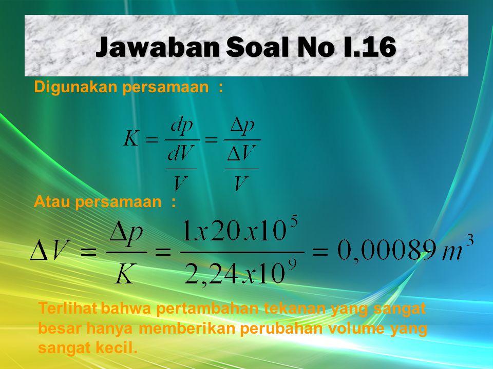 Jawaban Soal No I.16 Digunakan persamaan : Atau persamaan :