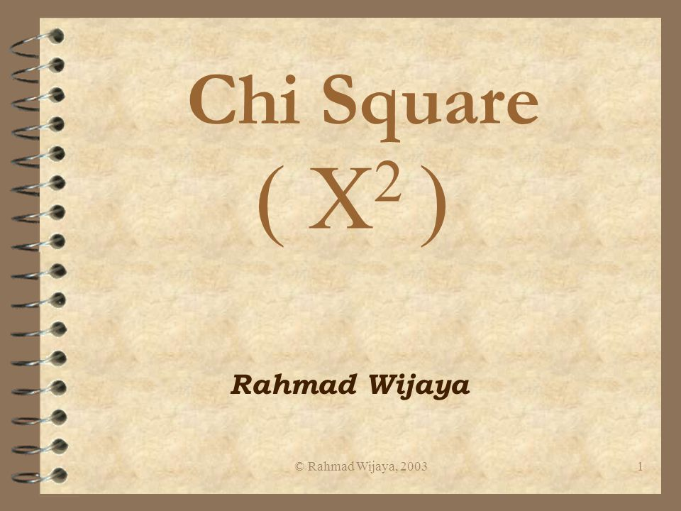 Chi Square ( X2 ) Rahmad Wijaya © Rahmad Wijaya, 2003