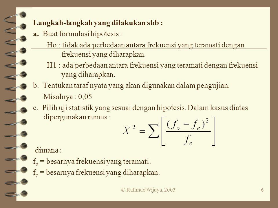 Langkah-langkah yang dilakukan sbb : a. Buat formulasi hipotesis :