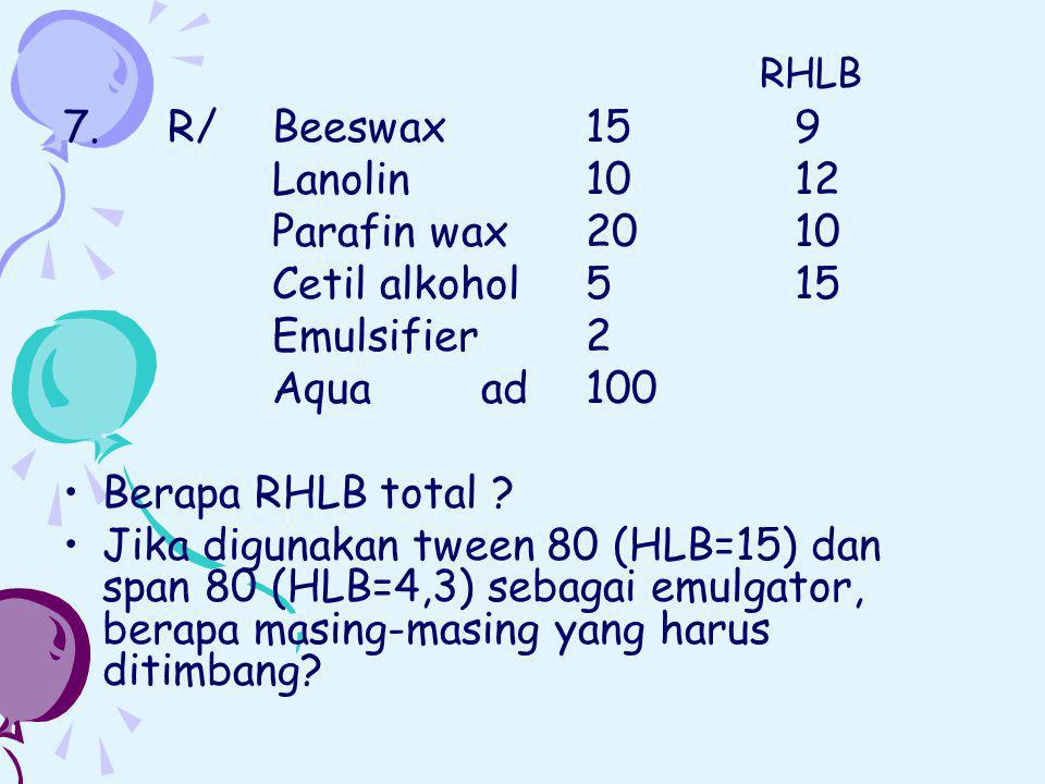 7. R/ Beeswax 15 9 Lanolin 10 12 Parafin wax 20 10 Cetil alkohol 5 15