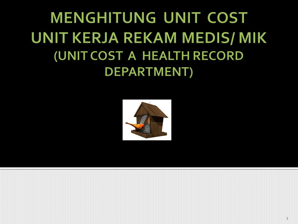 MENGHITUNG UNIT COST UNIT KERJA REKAM MEDIS/ MIK (UNIT COST A HEALTH RECORD DEPARTMENT)