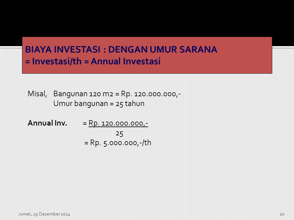BIAYA INVESTASI : DENGAN UMUR SARANA = Investasi/th = Annual Investasi