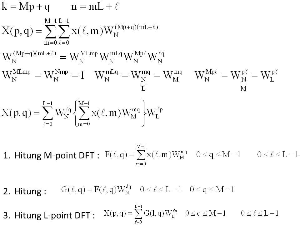 Hitung M-point DFT : Hitung : Hitung L-point DFT :